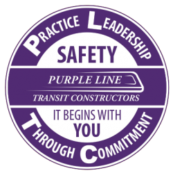 Purple Line Transit Constructors. Practice Leadership Through Commitment. Safety. It begins with you.